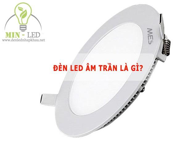 Đèn Led âm trần là gì? Tên tiếng anh của đèn Led âm trần chuẩn nhất?